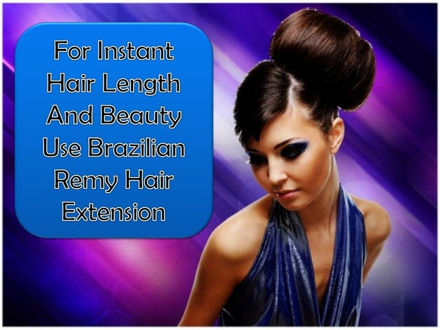For Instant Hair Length And Beauty Use Brazilian Remy Hair Extension