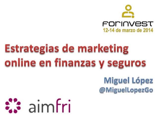 Marketing online en sector seguros y finanzas. Forinvest 2014 por Miguel López