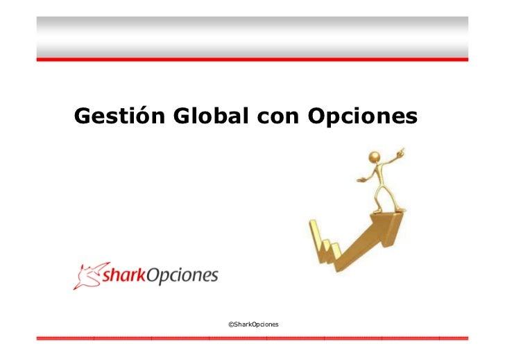 Gestión Global con Opciones            ©SharkOpciones