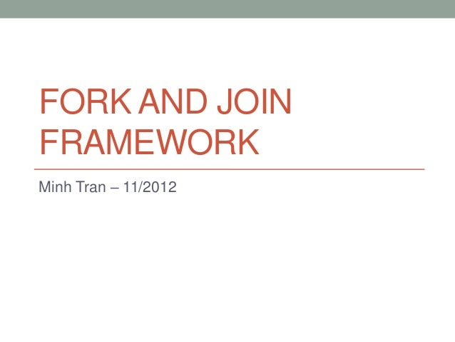 FORK AND JOINFRAMEWORKMinh Tran – 11/2012