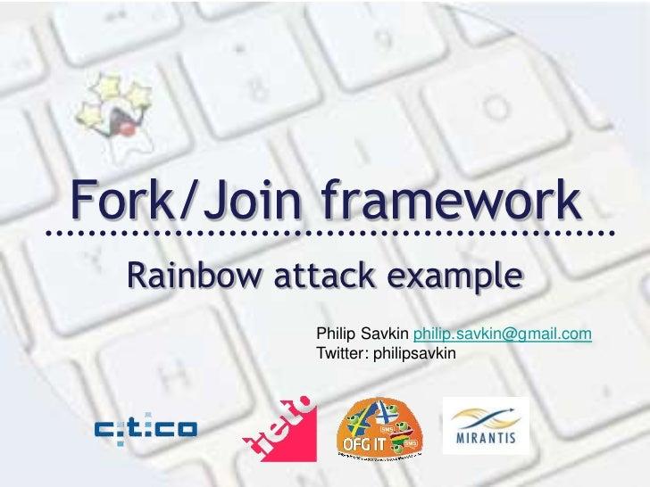 Fork/Join framework<br />Rainbow attack example<br />Philip Savkinphilip.savkin@gmail.com<br />Twitter: philipsavkin<br />