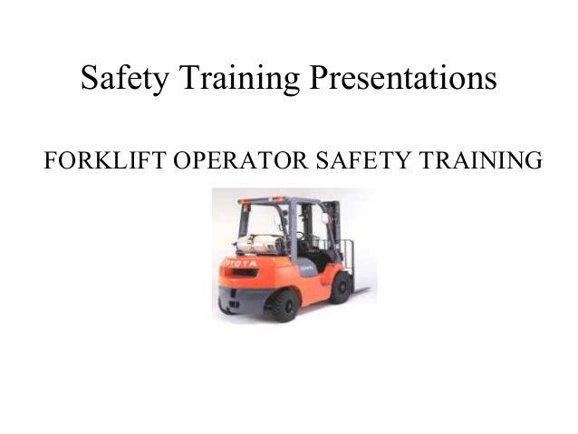 Safety Training Presentations FORKLIFT OPERATOR SAFETY TRAINING
