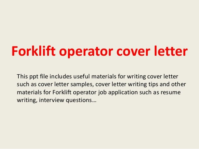 forklift operator cover letter resume A forklift operator sample cover letter demonstrating similar abilities is presented right below for help with your resume, check out our extensive forklift operator resume samples  dear ms vachon.