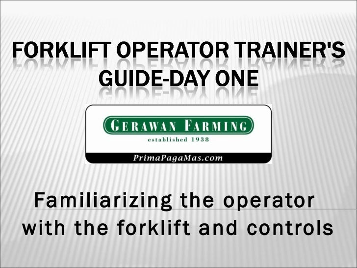 Familiarizing the operator  with the forklift and controls