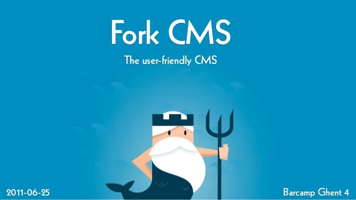 Fork CMS             The user-friendly CMS2011-06-25                           Barcamp Ghent 4