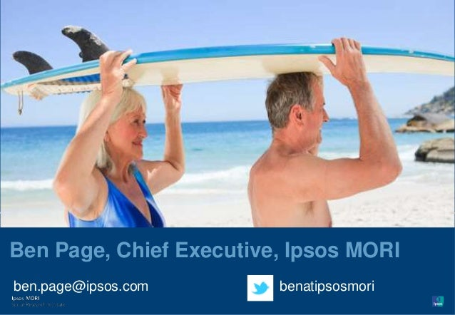 Version 1 | Internal Use Only© Ipsos MORIVersion 1| Internal Use OnlyBen Page, Chief Executive, Ipsos MORIben.page@ipsos.c...