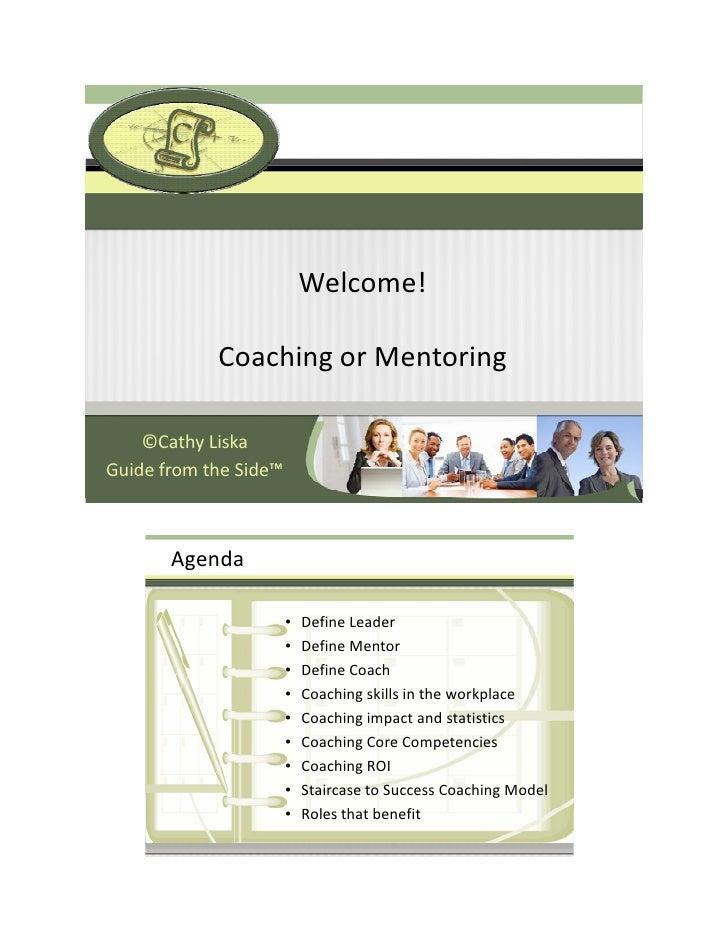 Welcome!            CoachingorMentoring    ©CathyLiskaGuidefromtheSide™       Agenda                       •   Defin...