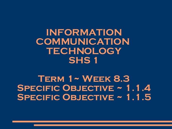 INFORMATION COMMUNICATION  TECHNOLOGY SHS 1 Term 1~ Week 8.3 Specific Objective ~  1.1.4 Specific Objective ~ 1.1.5