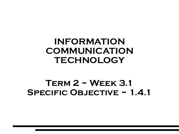 INFORMATION COMMUNICATION TECHNOLOGY Term 2 ~ Week 3.1 Specific Objective ~ 1.4.1
