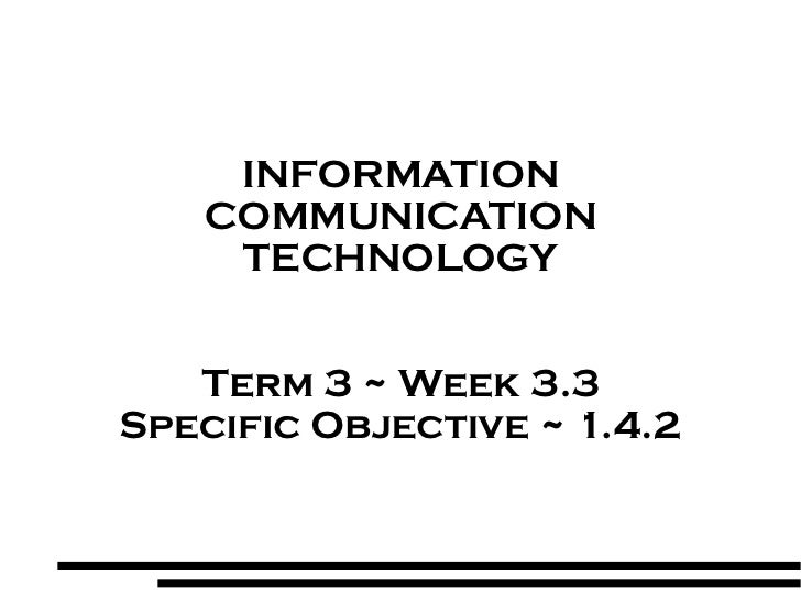 INFORMATION COMMUNICATION TECHNOLOGY Term 3 ~ Week 3.3 Specific Objective ~ 1.4.2