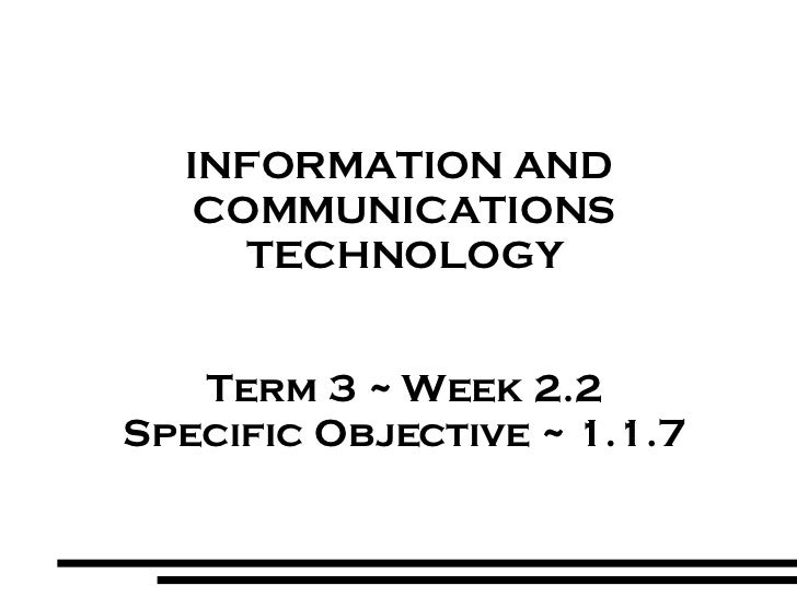 INFORMATION AND  COMMUNICATIONS TECHNOLOGY Term 3 ~ Week 2.2 Specific Objective ~ 1.1.7
