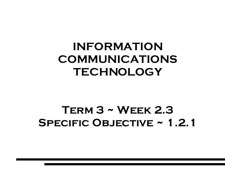 <ul><ul><li>INFORMATION </li></ul></ul><ul><ul><li>COMMUNICATIONS </li></ul></ul><ul><ul><li>TECHNOLOGY </li></ul></ul><ul...