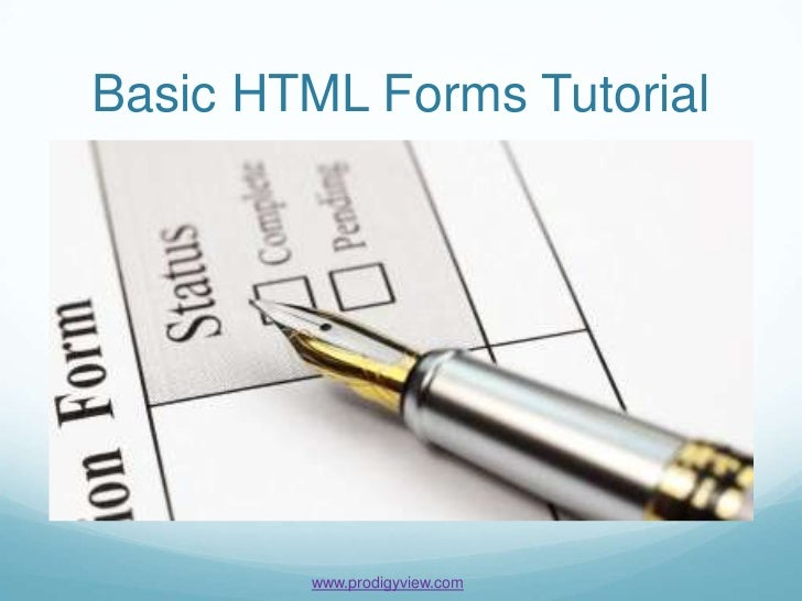 Basic HTML Forms Tutorial        www.prodigyview.com