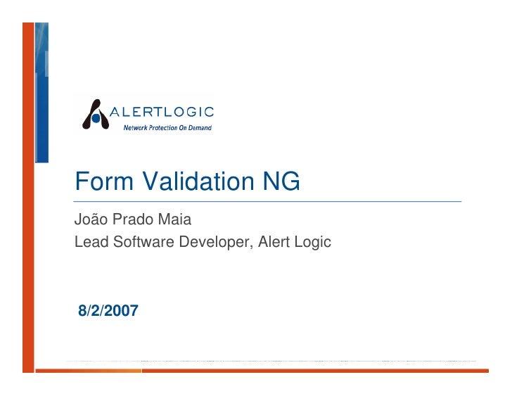 Form Validation NG João Prado Maia Lead Software Developer, Alert Logic    8/2/2007