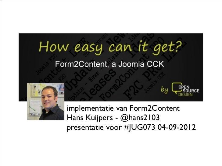 implementatie van Form2ContentHans Kuijpers - @hans2103presentatie voor #JUG073 04-09-2012