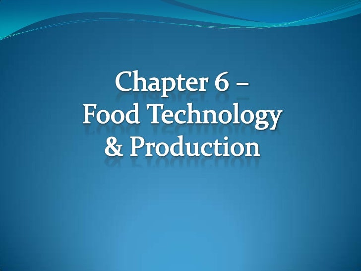 Chapter 6 – <br />Food Technology<br />& Production <br />