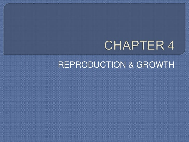 REPRODUCTION & GROWTH