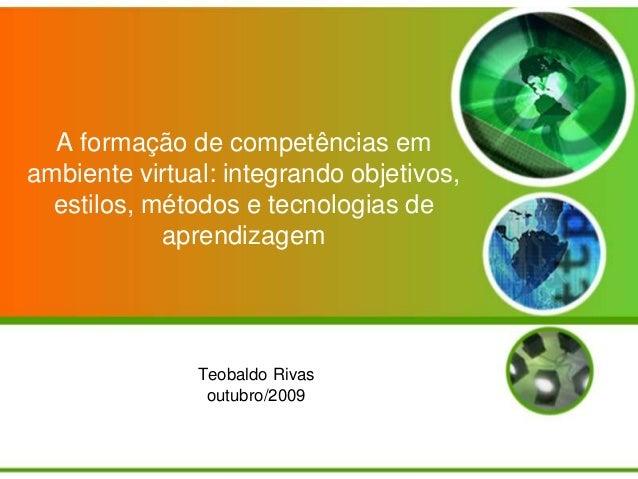 A formação de competências em ambiente virtual: integrando objetivos, estilos, métodos e tecnologias de aprendizagem Teoba...