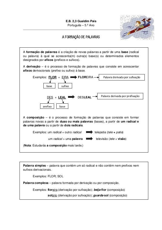 E.B. 2,3 Gualdim Pais Português – 5.º Ano  A FORMAÇÃO DE PALAVRAS  A formação de palavras é a criação de novas palavras a ...