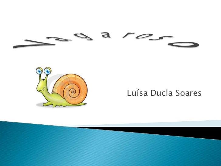 V a  g  a  r o s  o<br />Luísa Ducla Soares<br />