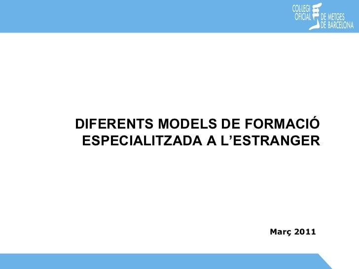 Març 2011 DIFERENTS MODELS DE FORMACIÓ ESPECIALITZADA A L'ESTRANGER