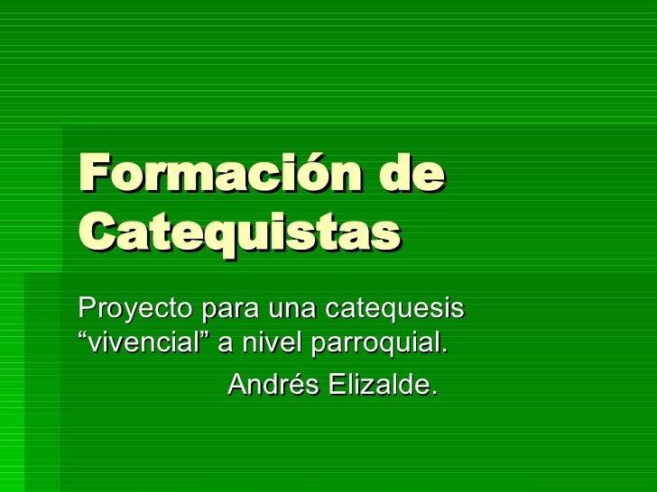 """Formación de Catequistas Proyecto para una catequesis """"vivencial"""" a nivel parroquial. Andrés Elizalde."""