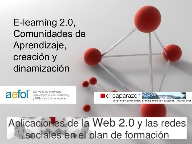 Page 1 E-learning 2.0, Comunidades de Aprendizaje, creación y dinamización