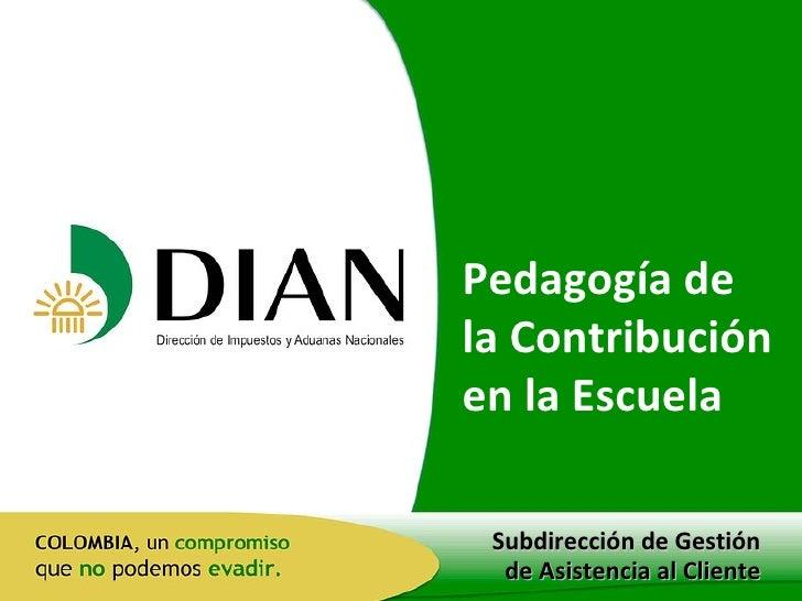 Subdirección de Gestión de Asistencia al Cliente Pedagogía de la Contribución en la Escuela