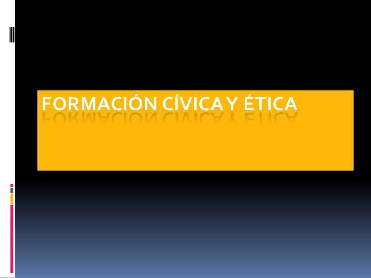 FORMACIÓN CÍVICA Y ÉTICA<br />
