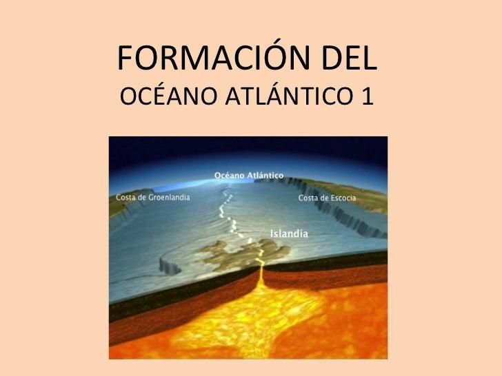FORMACIÓN DEL  OCÉANO ATLÁNTICO 1