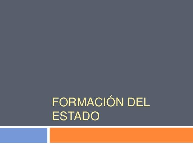 FORMACIÓN DEL ESTADO