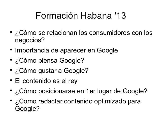 Formación Habana '13   ¿Cómo se relacionan los consumidores con los negocios?    Importancia de aparecer en Google    ¿...