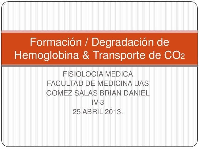 Formación / Degradación deHemoglobina & Transporte de CO2        FISIOLOGIA MEDICA     FACULTAD DE MEDICINA UAS     GOMEZ ...