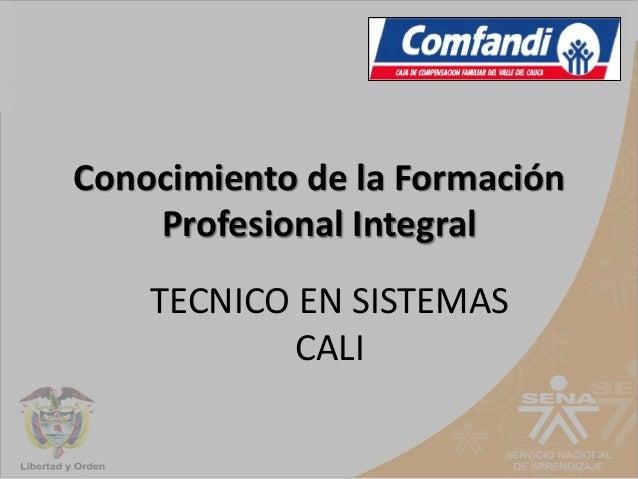 Conocimiento de la Formación Profesional Integral 1 TECNICO EN SISTEMAS CALI