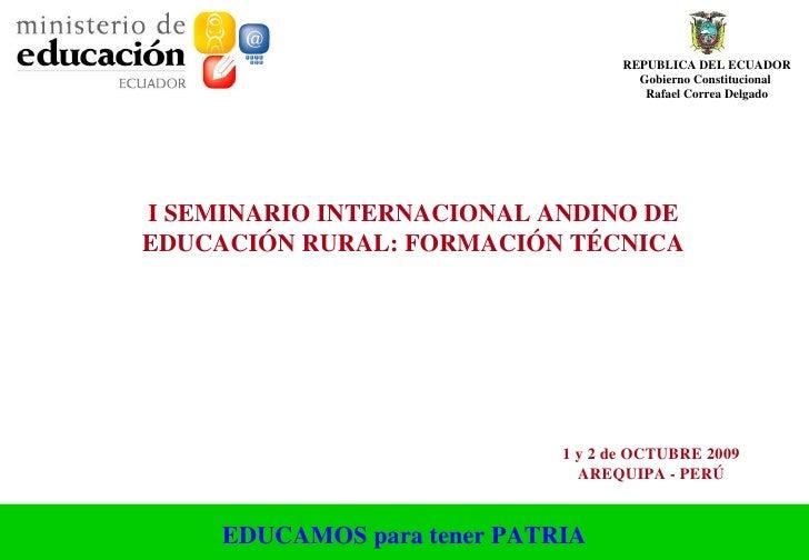 I SEMINARIO INTERNACIONAL ANDINO DE EDUCACIÓN RURAL: FORMACIÓN TÉCNICA   1 y 2 de OCTUBRE 2009 AREQUIPA - PERÚ