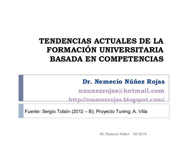 TENDENCIAS ACTUALES DE LA FORMACIÓN UNIVERSITARIA BASADA EN COMPETENCIAS Dr. Nemecio Núñez Rojas nnunezrojas@hotmail.com h...