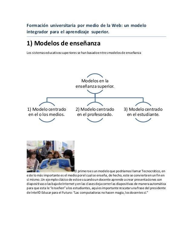 Formación universitaria por medio de la Web: un modelo integrador para el aprendizaje superior. 1) Modelos de enseñanza Lo...