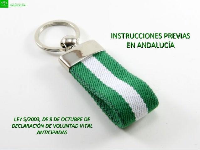 Rogelio García Cisneros INSTRUCCIONES PREVIASINSTRUCCIONES PREVIAS EN ANDALUCÍAEN ANDALUCÍA LEY 5/2003, DE 9 DE OCTUBRE DE...