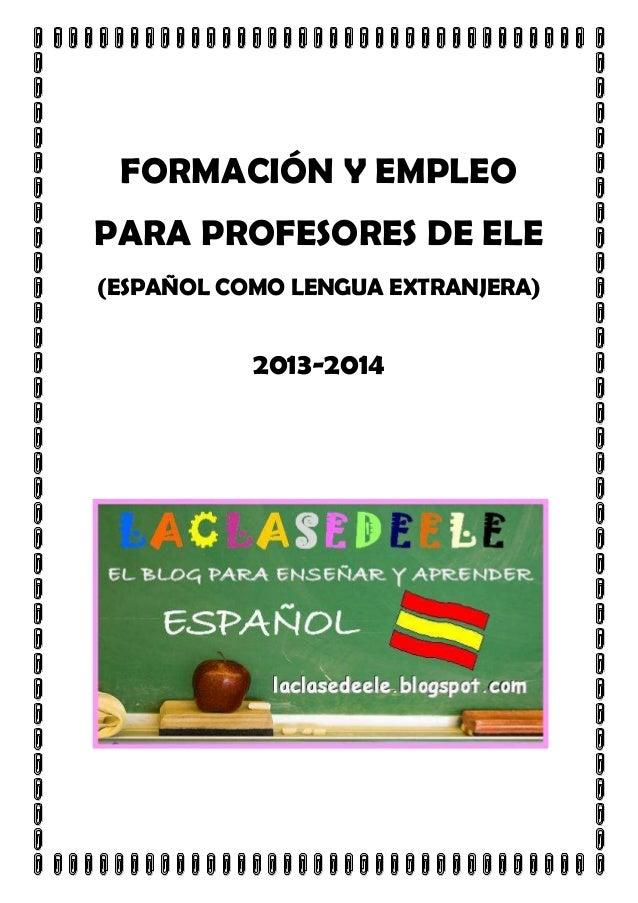 FORMACIÓN Y EMPLEO PARA PROFESORES DE ELE (ESPAÑOL COMO LENGUA EXTRANJERA)  2013-2014