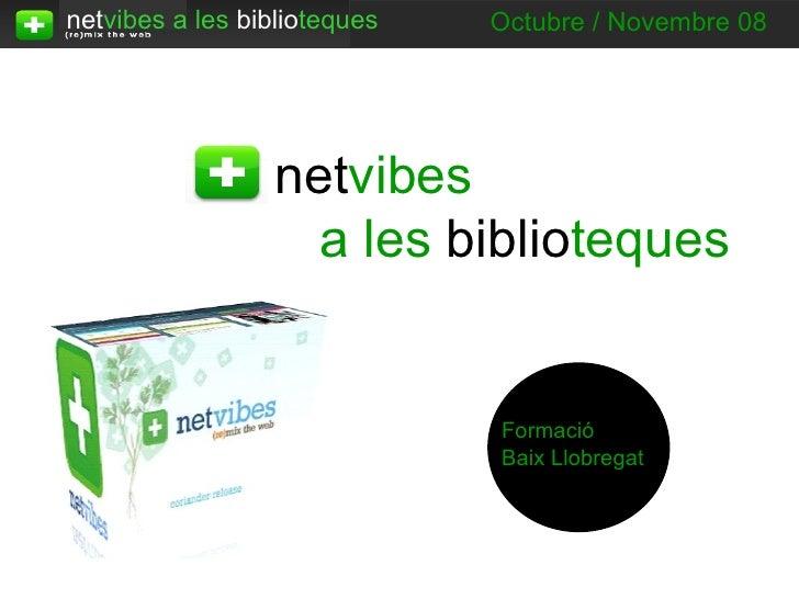 net vibes a les  biblio teques Formació Baix Llobregat Octubre / Novembre 08 net vibes a les   biblio teques