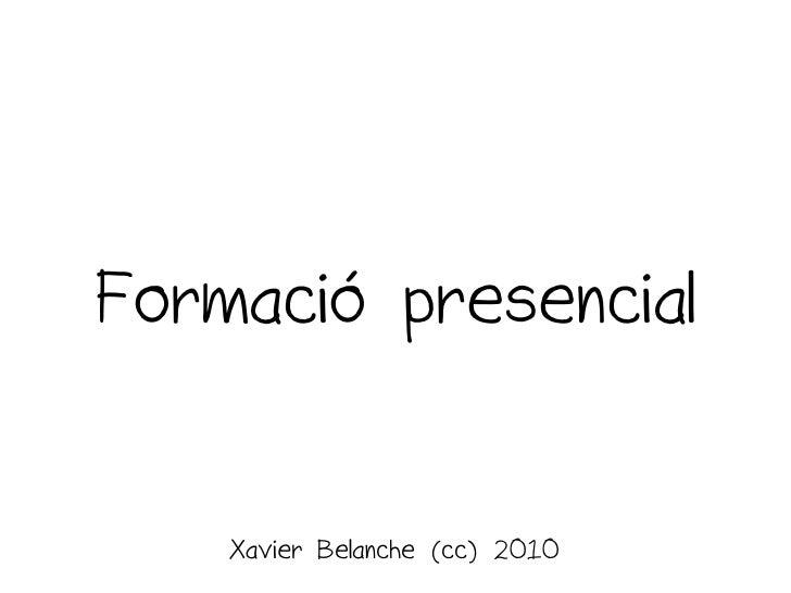 Formació presencial       Xavier Belanche (cc) 2010