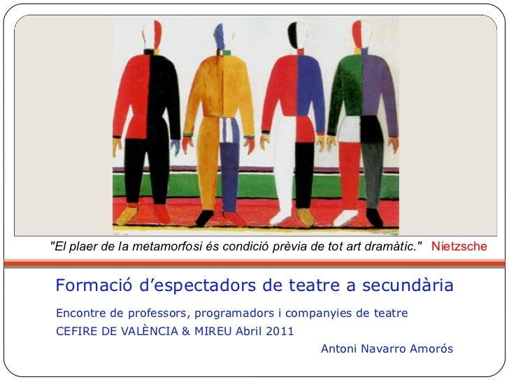 F ormació d'espectadors de teatre  a secundària <ul><li>Encontre de professors, programadors i companyies de teatre </li><...