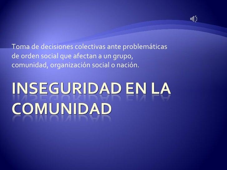 Toma de decisiones colectivas ante problemáticas de orden social que afectan a un grupo, comunidad, organización social o ...