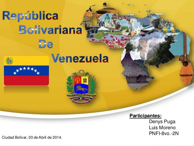 Participantes: Denys Puga Luis Moreno PNFI-8vo.-2N Ciudad Bolívar, 03 de Abril de 2014.
