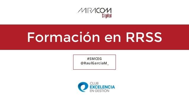 Formación en RRSS #SMCEG @RaulGarciaM_