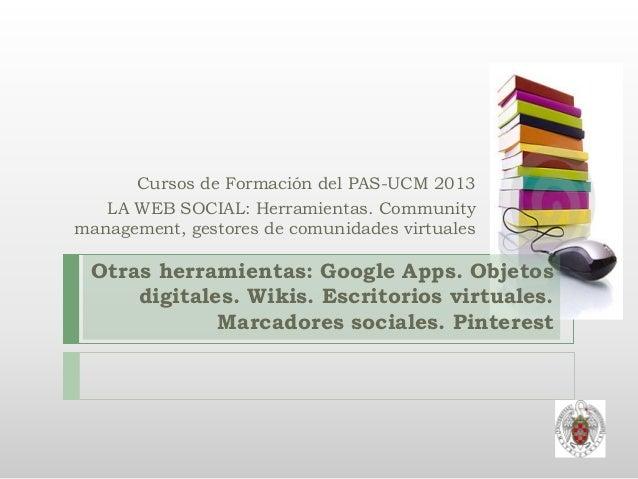 Cursos de Formación del PAS-UCM 2013 LA WEB SOCIAL: Herramientas. Community management, gestores de comunidades virtuales ...
