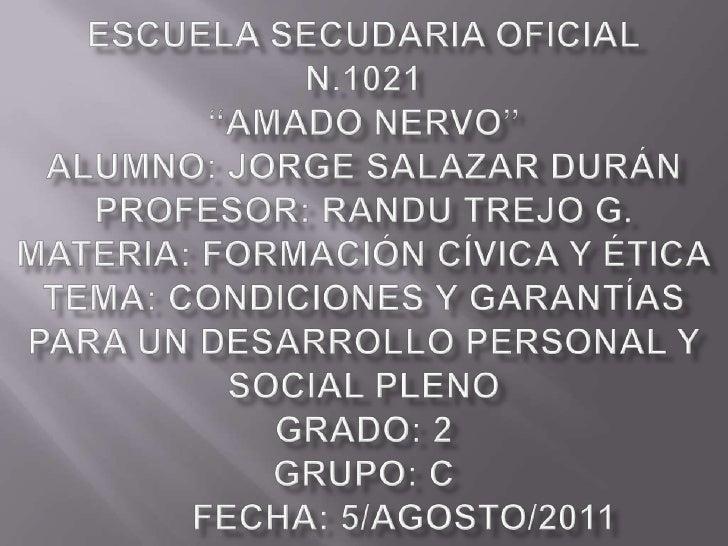 """ESCUELA SECUDARIA OFICIALN.1021""""Amado Nervo""""Alumno: Jorge Salazar DuránProfesor: Randu Trejo G.Materia: Formación Cívica y..."""