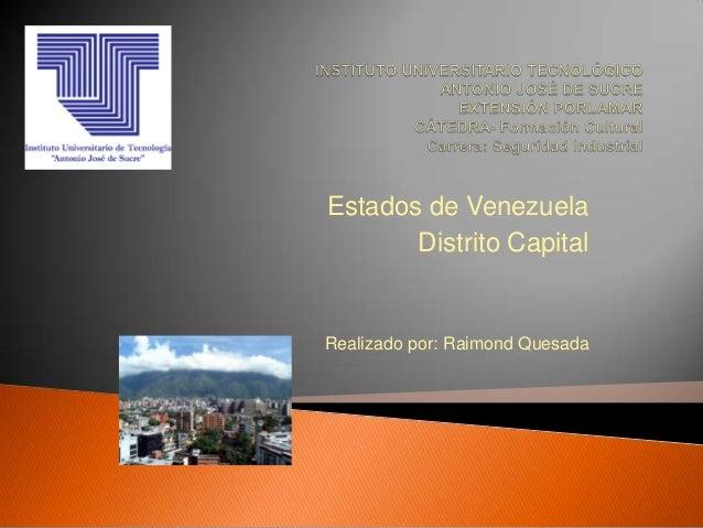 Estados de Venezuela       Distrito CapitalRealizado por: Raimond Quesada