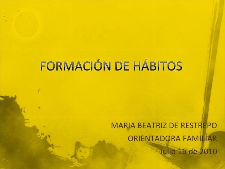 MARIA BEATRIZ DE RESTREPO ORIENTADORA FAMILIAR Julio 16 de 2010