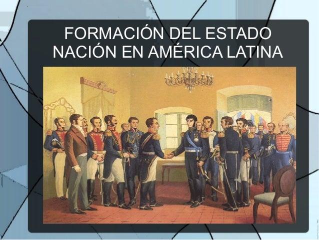 FORMACIÓN DEL ESTADO NACIÓN EN AMÉRICA LATINA